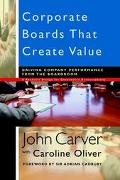 Corporate Boards That Create Value Governing Company Performance from the Boardroom