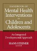 Handbook of Mental Health Interventions in Children and Adolescents An Integrated Developmen...