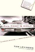 All That's Holy A Young Guy, an Old Car, and the Search for God in America