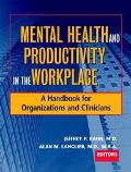 Mental Health and Productivity in the Workplace A Handbook for Organizations and Clinicians