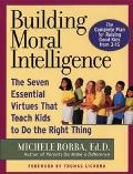 Building Moral Intelligence The Seven Essential Virtues That Teach Kids to Do the Right Thing