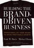 Building the Brand-Driven Business Operationalize Your Brand to Drive Profitable Growth