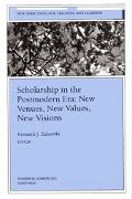 Scholarship in the Postmodern Era New Venues, New Values, New Visions