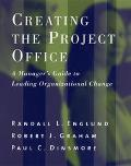 Creating the Project Office A Manager's Guide to Leading Organizational Change