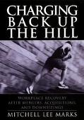 Charging Back Up the Hill Workplace Recovery After Mergers, Acquisitions and Downsizings