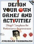 Design Your Own Games and Activities Thiagi's Templates for Performance Improvement