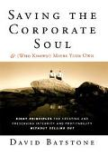 Saving the Corporate Soul & ( Who Knows?) Maybe Your Own Eight Principles for Creating and P...