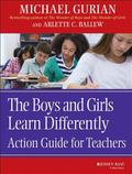 Boys and Girls Learn Differently Action Guide for Teachers Action Guide for Teachers