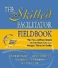 Skilled Facilitator Fieldbook Tips, Tools, and Tested Methods for Consultants, Facilitators,...