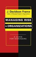 Managing Risk in Organizations A Guide for Managers
