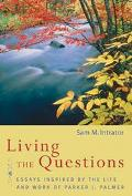 Living The Questions Essays Inspired By The Work And Life Of Parker J. Palmer