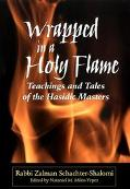 Wrapped in a Holy Flame Teachings and Tales of the Hasidic Masters