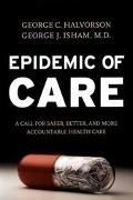 Epidemic of Care A Call for Safer, Better, and More Accountable Health Care