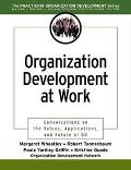 Organization Development at Work Conversations on the Values, Applications, and Future of Od