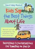 Kids Say the Best Things About Life Devotions and Conversations for Families on the Go