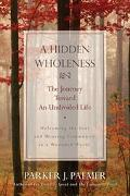 Hidden Wholeness The Journey Toward an Undivided Life  Welcoming the soul and weaving commun...
