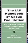Iaf Handbook Of Group Facilitation Best Practices From The Leading Organization In Facilitation