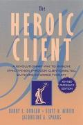 The Heroic Client: A Revolutionary Way to Improve Effectiveness Through Client-Directed, Out...