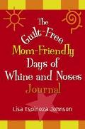 Guilt-Free Mom-Friendly Days of Whine and Noses Journal