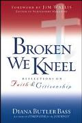 Broken We Kneel Reflections on Faith and Citizenship