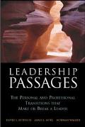 Leadership Passages The Personal And Professional Transitions That Make Or Break A Leader