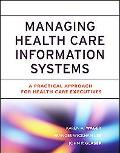Managing Health Care Information Systems A Practical Approach for Health Care Executives