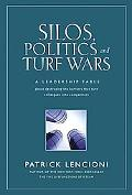 Silos, Politics, And Turf Wars A Leadership Fable About Destroying the Barriers That Turn Co...