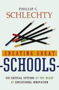 Creating Great Schools Six Critical Systems at the Heart of Educational Innovation