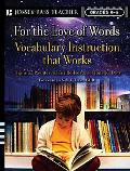 For The Love Of Words Vocabulary Instruction That Works, Grades K-6