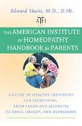 American Institute of Homeopathy Handbook for Parents A Guide to Healthy Treatment for Every...