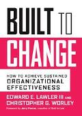 Built to Change How to Achieve Sustained Organizational Effectiveness