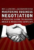 Mastering Business Negotiation A Working Guide to Making Deals And Resolving Conflict