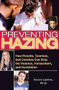 Preventing Hazing How Parents, Teachers, And Coaches Can Stop the Violence, Harassment, And ...