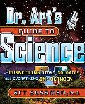 Dr. Art's Guide to Science Connecting Atoms, Galaxies, And Everything in Between