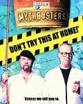 Mythbusters Don't Try This at Home!