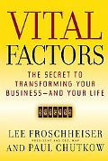 Vital Factors The Secret to Transforming Your Business - And Your Life