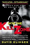 Into the Kill Zone A Cop's Eye View of Deadly Force
