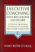Executive Coaching With Backbone and Heart A Systems Approach to Engaging Leaders With Their...