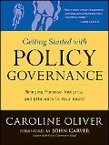 Getting Started With Policy Governance: Bringing Purpose, Integrity and Efficiency to Your B...