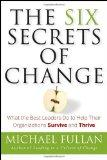 The Six Secrets of Change: What the Best Leaders Do to Help Their Organizations Survive and ...