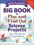 Janice Vancleave's Big Book of Play and Find Out Science Projects