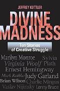 Divine Madness Ten Stories of Creative Struggle