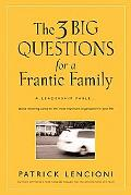 3 Big Questions for a Frantic Family: A Leadership Fable about Restoring Sanity to the Most ...