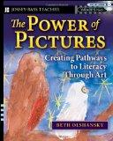 The Power of Pictures: Creating Pathways to Literacy through Art, Grades K-6 (Jossey-Bass Te...