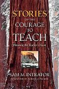 Stories of the Courage to Teach Honoring the Teacher's Heart
