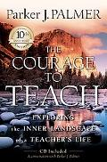 Courage to Teach Exploring the Inner Landscape of a Teacher's Life, 10th Anniversary Edition
