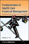 Fundamentals of Health Care Financial Management: A Practical Guide to Fiscal Issues and Act...