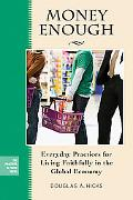 Money Enough: Everyday Practices for Living Faithfully in the Global Economy (The Practices ...