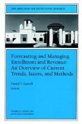 Forecasting and Managing Enrollment and Revenue An Overview of Current Trends, Issues, and M...