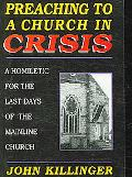 Preaching to a Church in Crisis A Homiletic for the Last Days of the Mainline Church